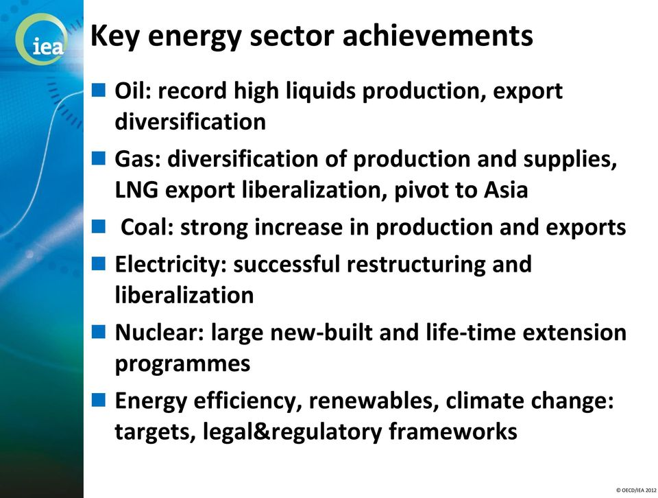 in production and exports Electricity: successful restructuring and liberalization Nuclear: large new-built