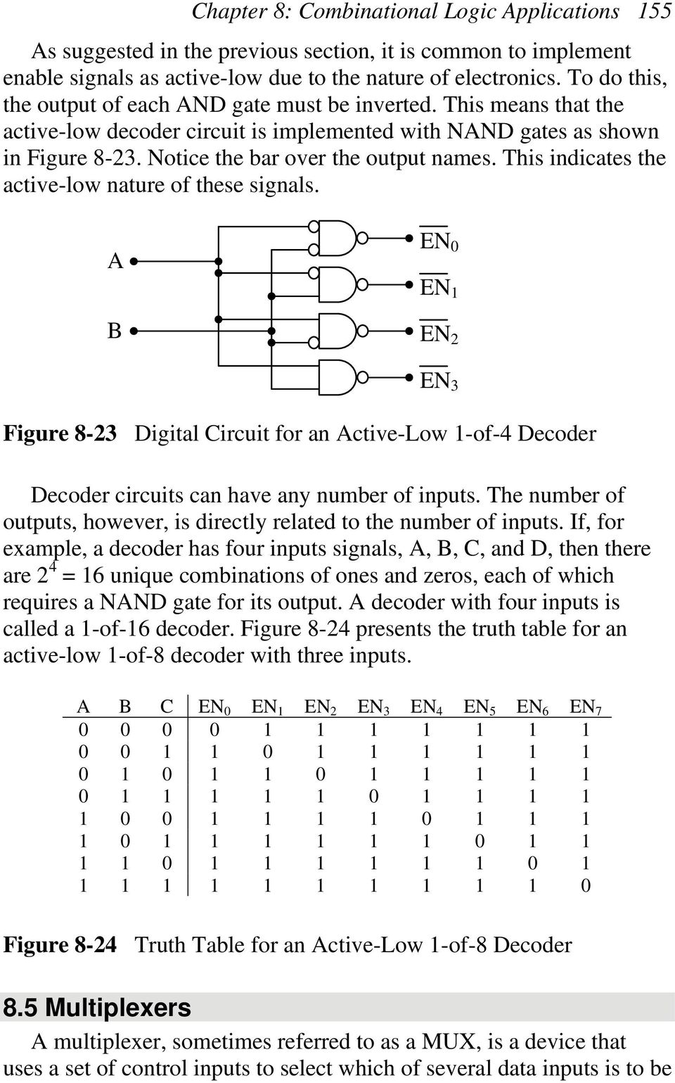 This indicates the active-low nature of these signals. EN EN EN 2 EN 3 Figure 8-23 Digital Circuit for an ctive-low -of-4 Decoder Decoder circuits can have any number of inputs.
