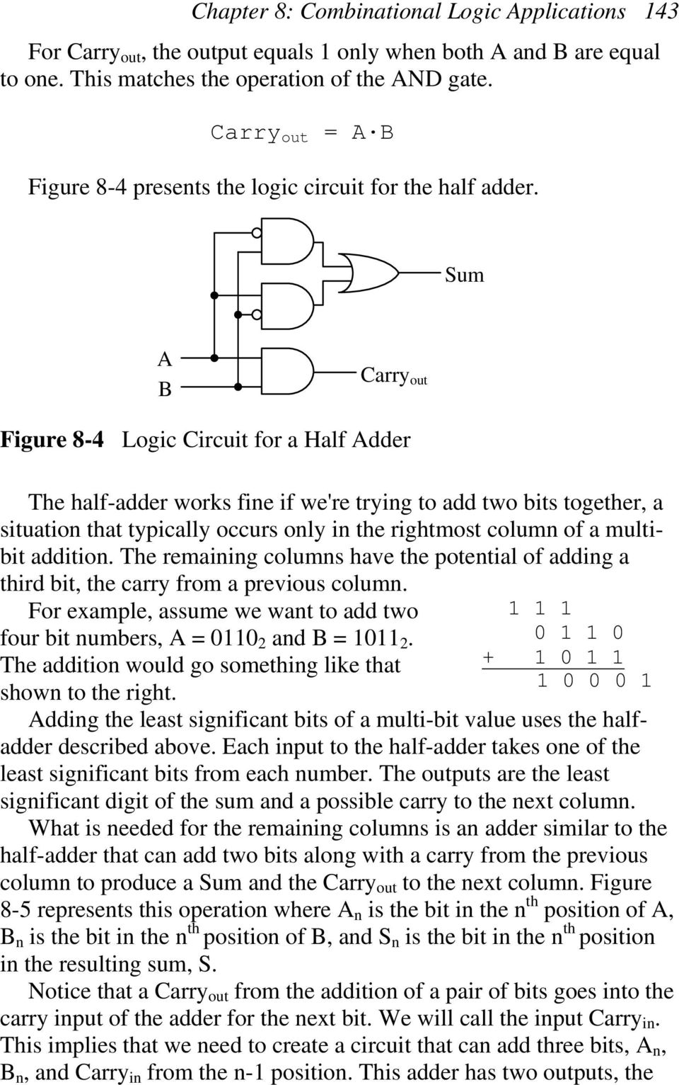 Sum Carry out Figure 8-4 Logic Circuit for a Half dder The half-adder works fine if we're trying to add two bits together, a situation that typically occurs only in the rightmost column of a multibit
