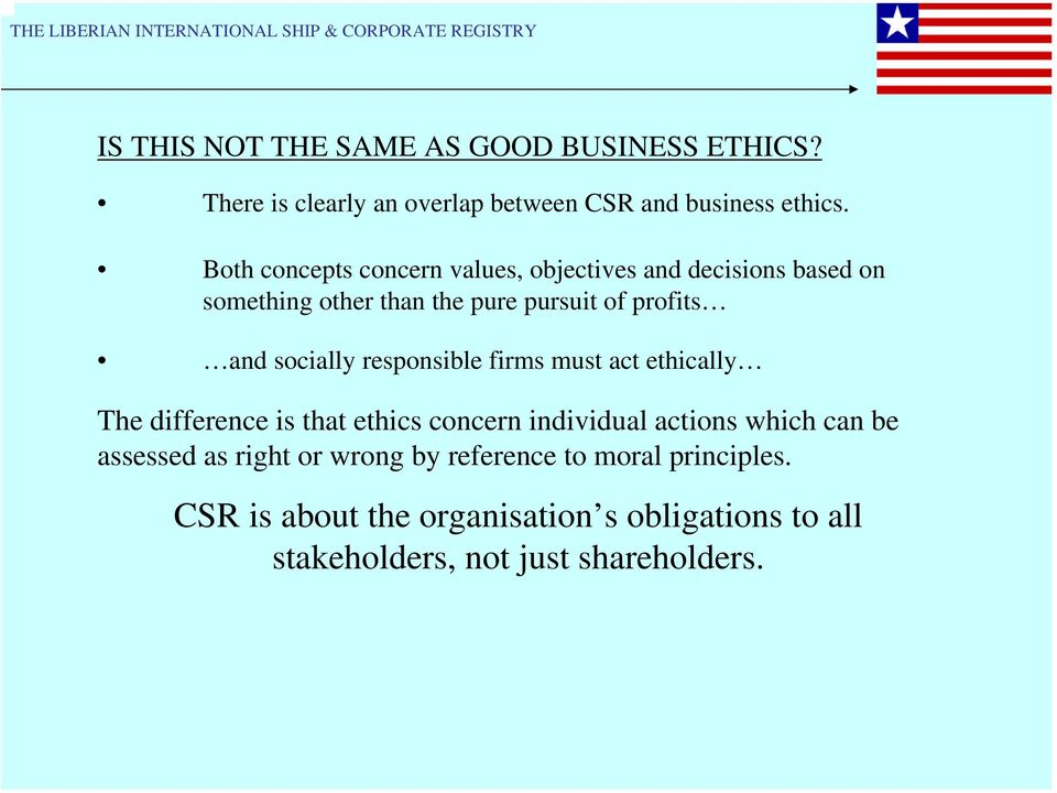 socially responsible firms must act ethically The difference is that ethics concern individual actions which can be