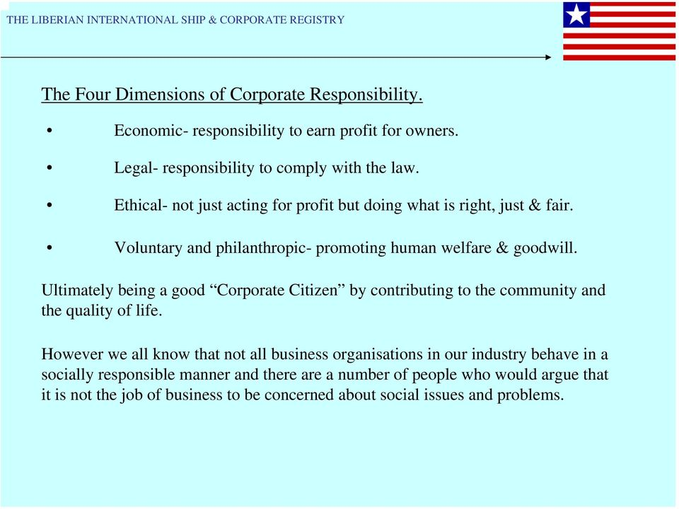 Ultimately being a good Corporate Citizen by contributing to the community and the quality of life.