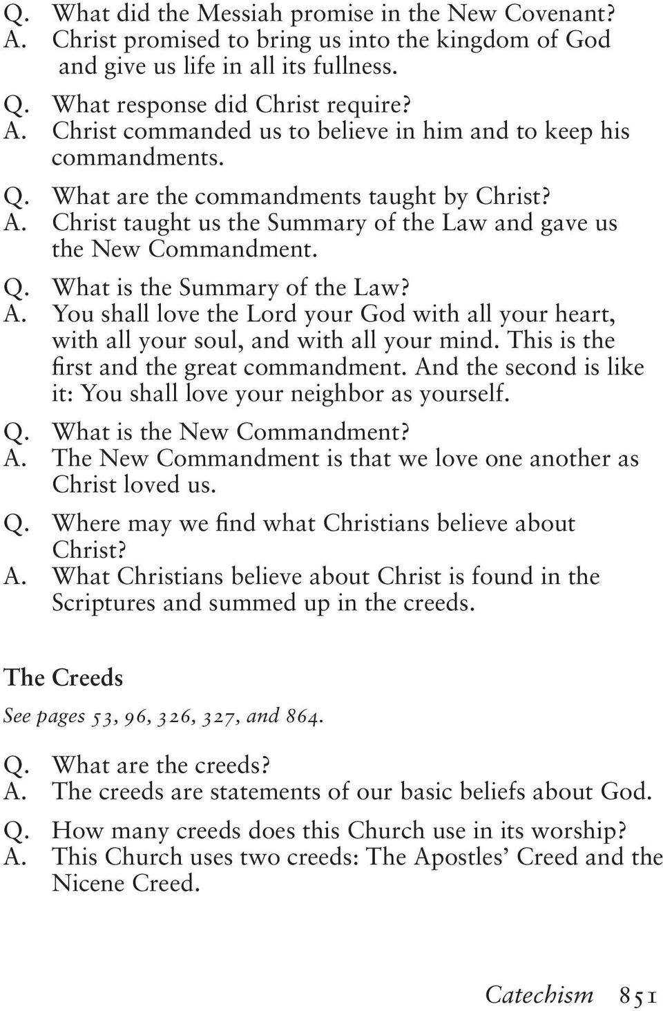 This is the first and the great commandment. And the second is like it: You shall love your neighbor as yourself. Q. What is the New Commandment? A. The New Commandment is that we love one another as Christ loved us.