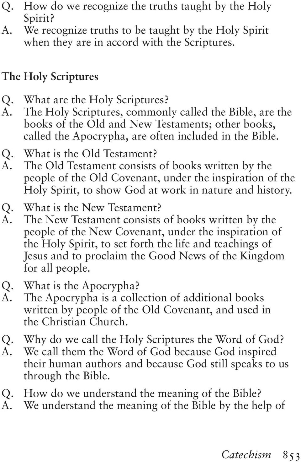 What is the Old Testament? A. The Old Testament consists of books written by the people of the Old Covenant, under the inspiration of the Holy Spirit, to show God at work in nature and history. Q.