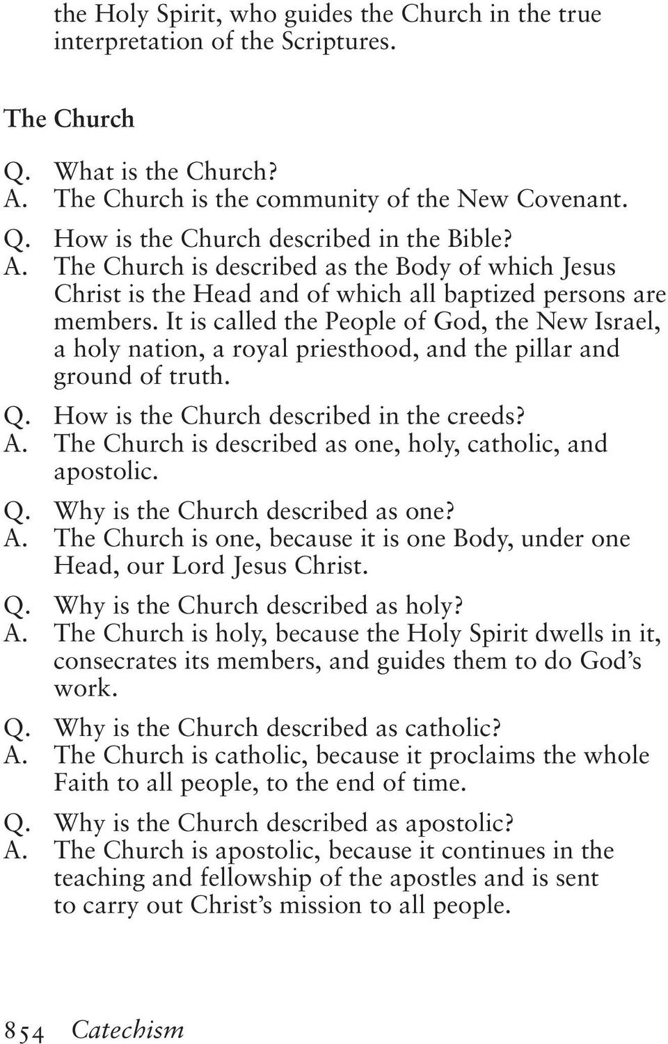 It is called the People of God, the New Israel, a holy nation, a royal priesthood, and the pillar and ground of truth. Q. How is the Church described in the creeds? A.