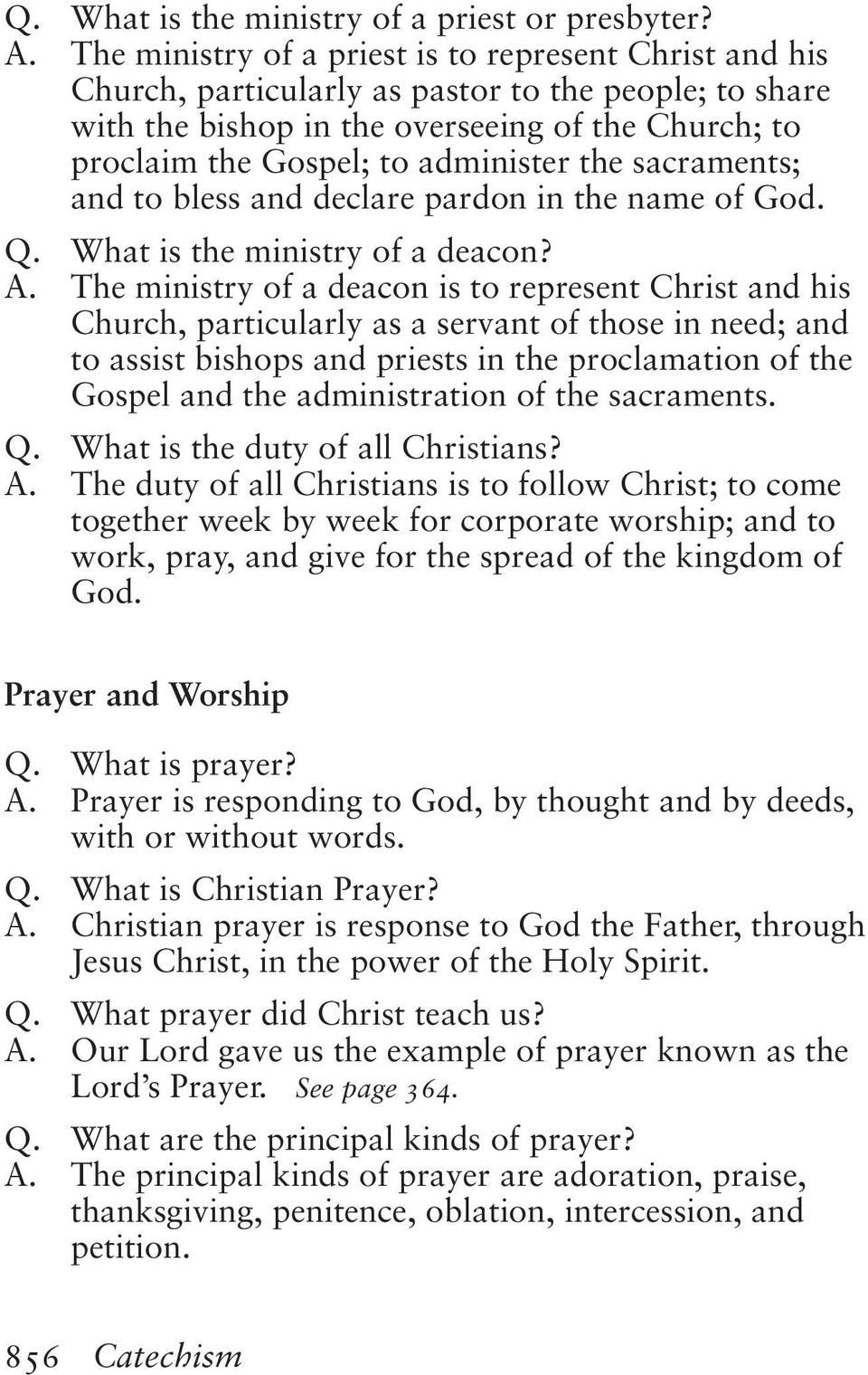 the sacraments; and to bless and declare pardon in the name of God. Q. What is the ministry of a deacon? A.