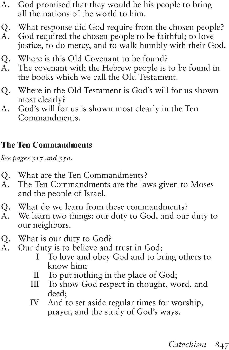 The covenant with the Hebrew people is to be found in the books which we call the Old Testament. Q. Where in the Old Testament is God s will for us shown most clearly? A.