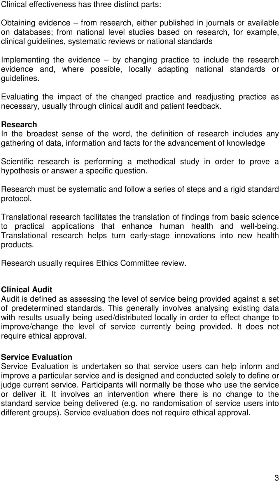 or guidelines. Evaluating the impact of the changed practice and readjusting practice as necessary, usually through clinical audit and patient feedback.