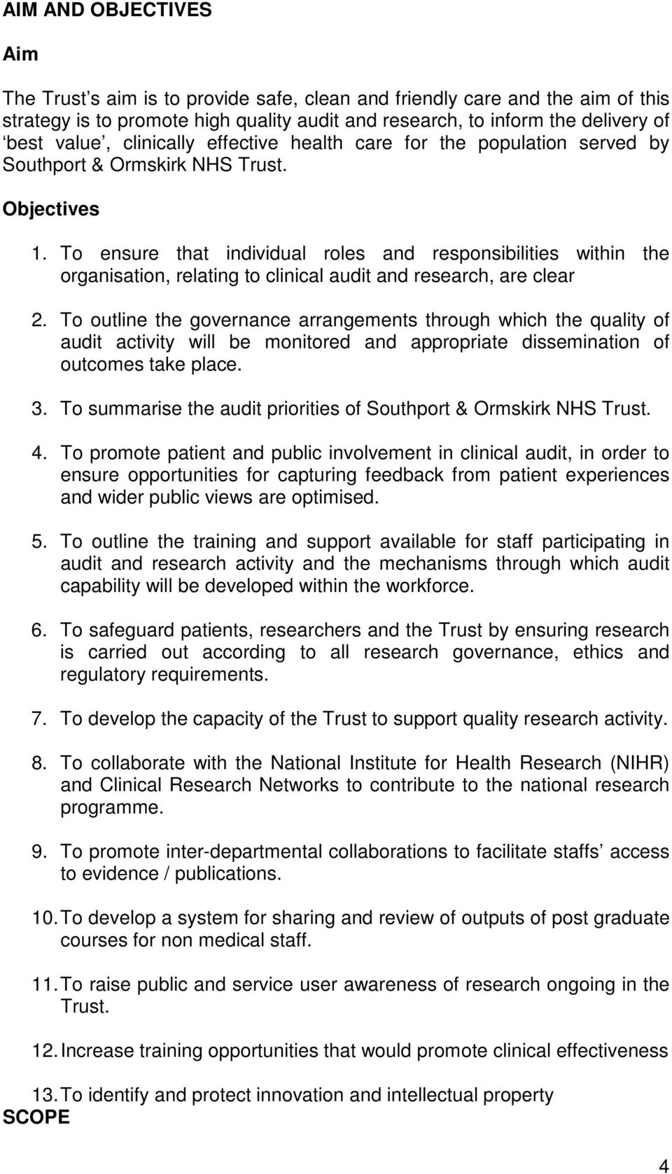 To ensure that individual roles and responsibilities within the organisation, relating to clinical audit and research, are clear 2.