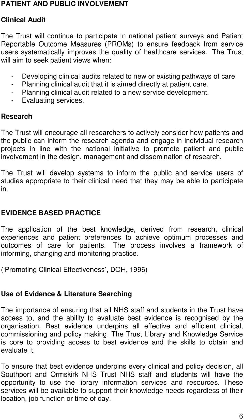 The Trust will aim to seek patient views when: - Developing clinical audits related to new or existing pathways of care - Planning clinical audit that it is aimed directly at patient care.