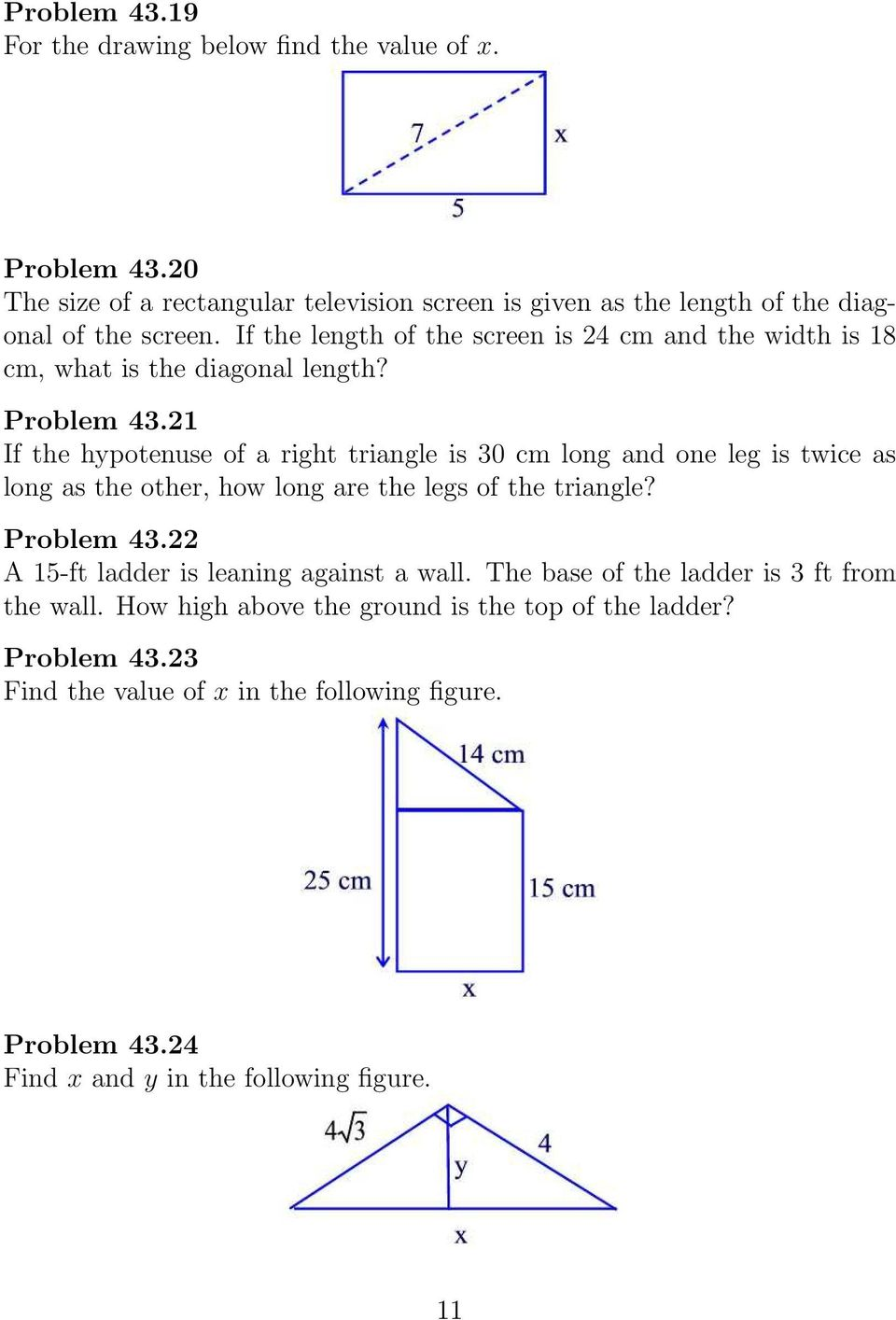 1 If the hypotenuse of a right triangle is 30 cm long and one leg is twice as long as the other, how long are the legs of the triangle? Problem 43.