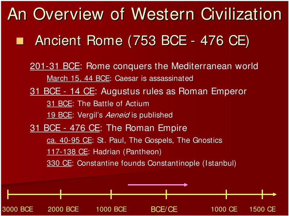 19 BCE: Vergil s Aeneid is published 31 BCE - 476 CE: The Roman Empire ca. 40-95 CE: St.
