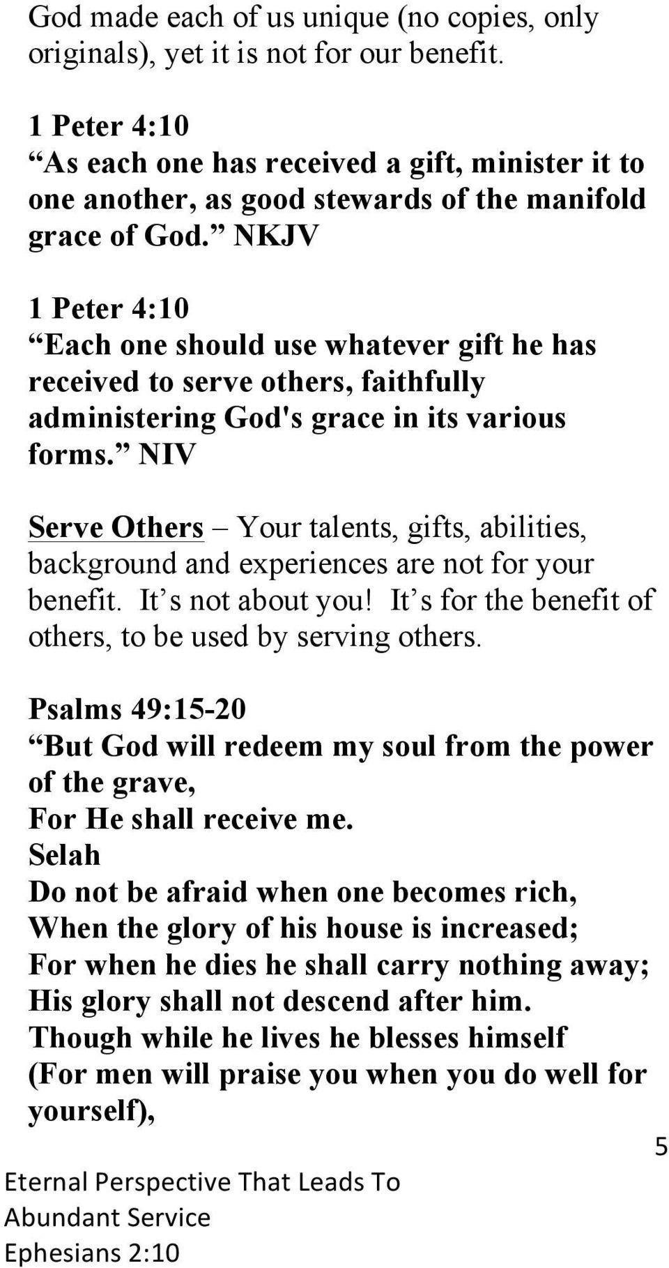 NKJV 1 Peter 4:10 Each one should use whatever gift he has received to serve others, faithfully administering God's grace in its various forms.