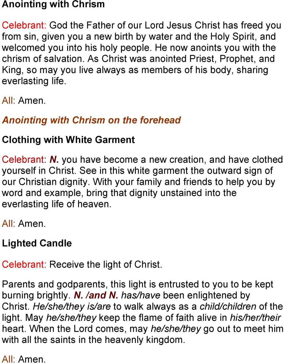 Anointing with Chrism on the forehead Clothing with White Garment Celebrant: N. you have become a new creation, and have clothed yourself in Christ.