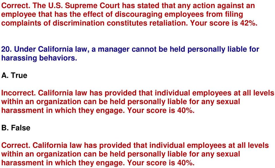 Your score is 42%. 20. Under California law, a manager cannot be held personally liable for harassing behaviors. Incorrect.