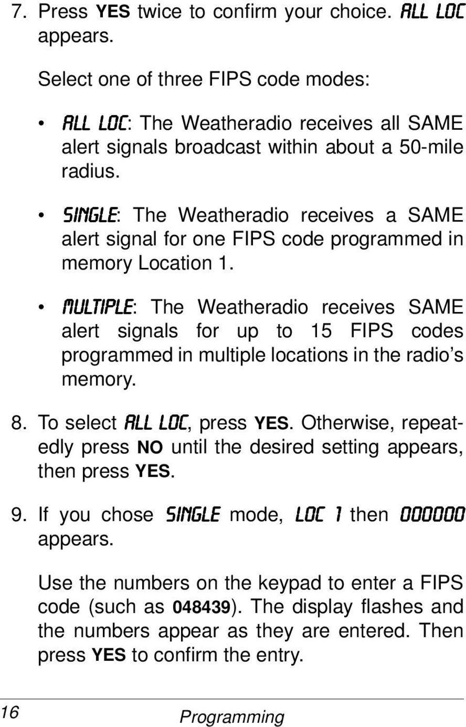08/7,3/(: The Weatheradio receives SAME alert signals for up to 15 FIPS codes programmed in multiple locations in the radio s memory. 8. To select $//#/2& /2&, press YES.