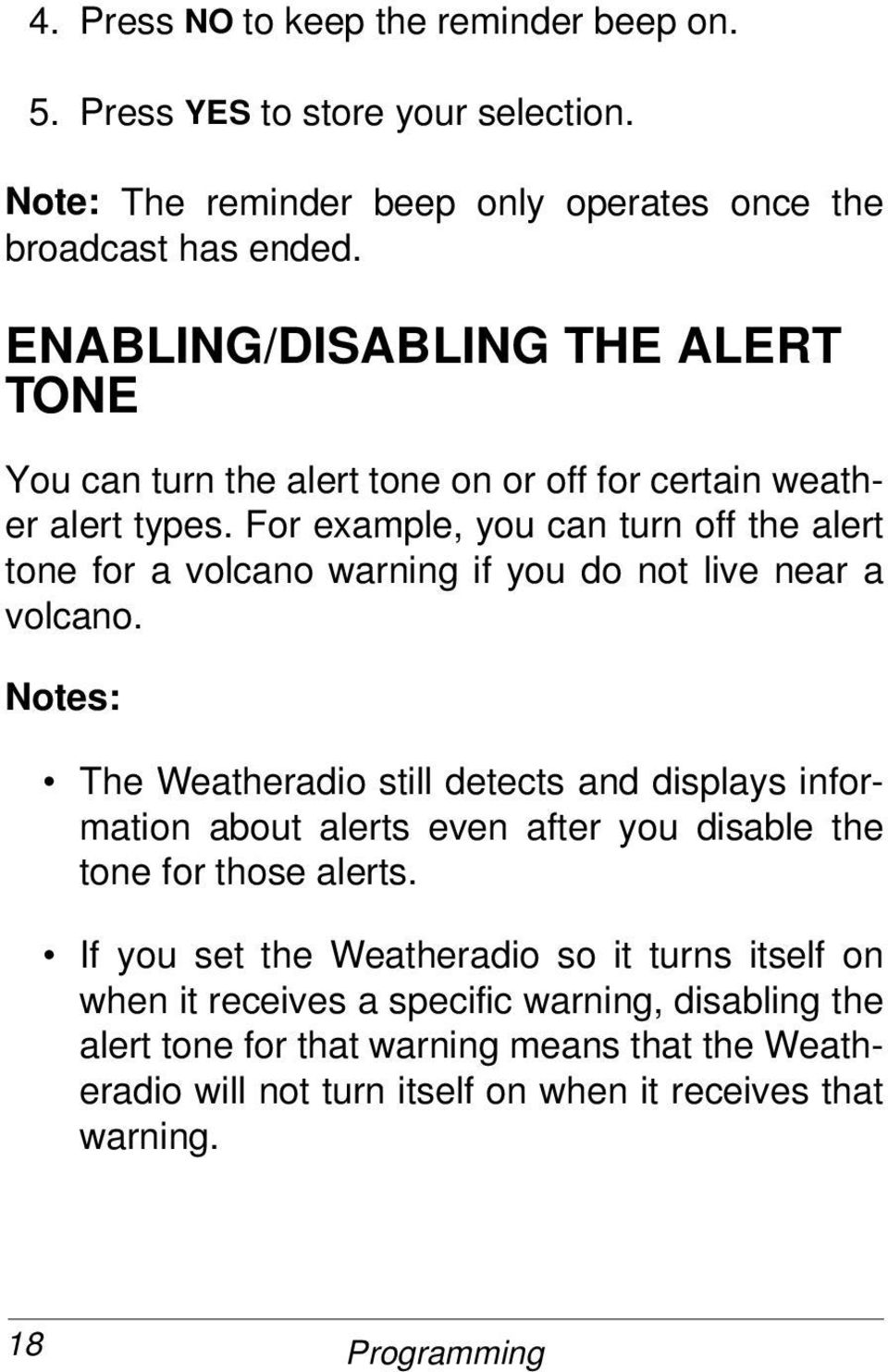For example, you can turn off the alert tone for a volcano warning if you do not live near a volcano.