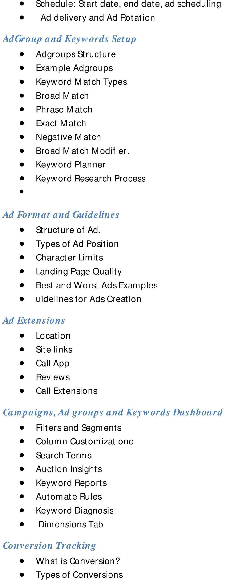 Types of Ad Position Character Limits Landing Page Quality Best and Worst Ads Examples uidelines for Ads Creation Ad Extensions Location Site links Call App Reviews Call Extensions