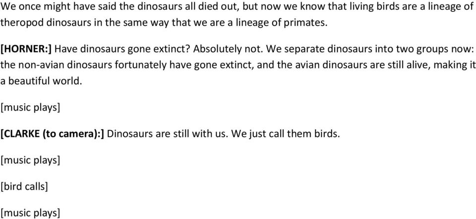 We separate dinosaurs into two groups now: the non-avian dinosaurs fortunately have gone extinct, and the avian