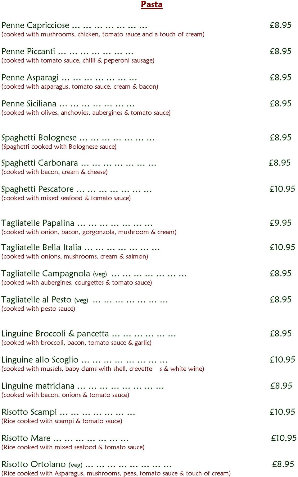 95 (Spaghetti cooked with Bolognese sauce) Spaghetti Carbonara 8.95 (cooked with bacon, cream & cheese) Spaghetti Pescatore 10.95 (cooked with mixed seafood & tomato sauce) Tagliatelle Papalina 9.
