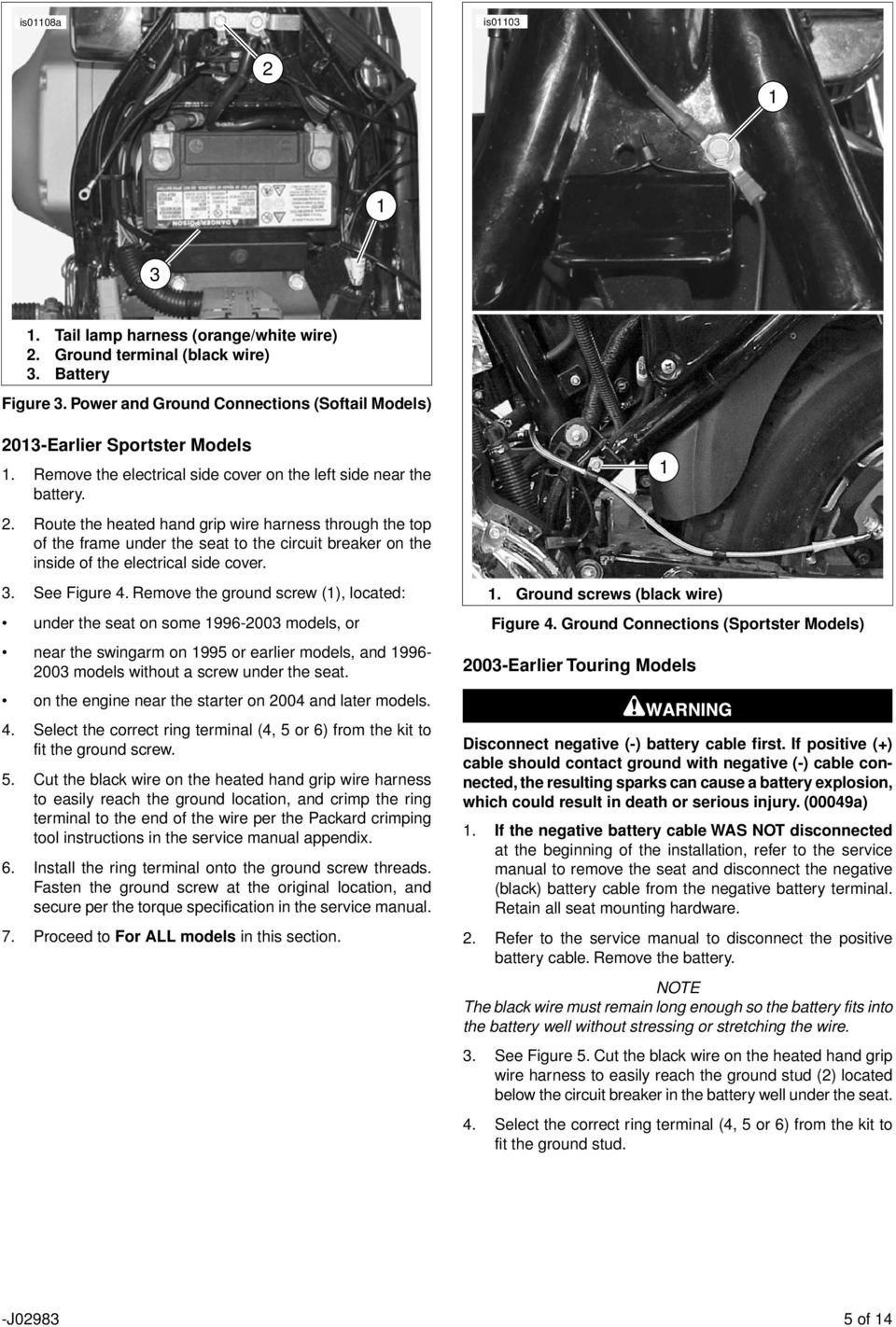 . Route the heated hand grip wire harness through the top of the frame under the seat to the circuit breaker on the inside of the electrical side cover. 3. See Figure 4.