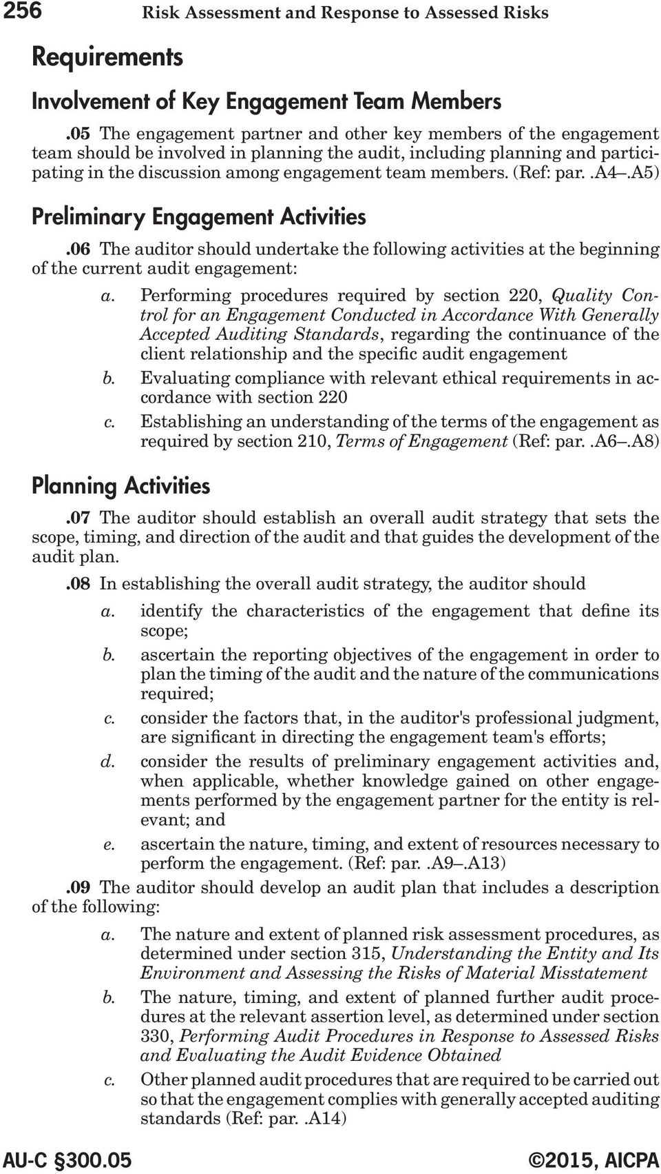 (Ref: par..a4.a5) Preliminary Engagement Activities.06 The auditor should undertake the following activities at the beginning of the current audit engagement: a.