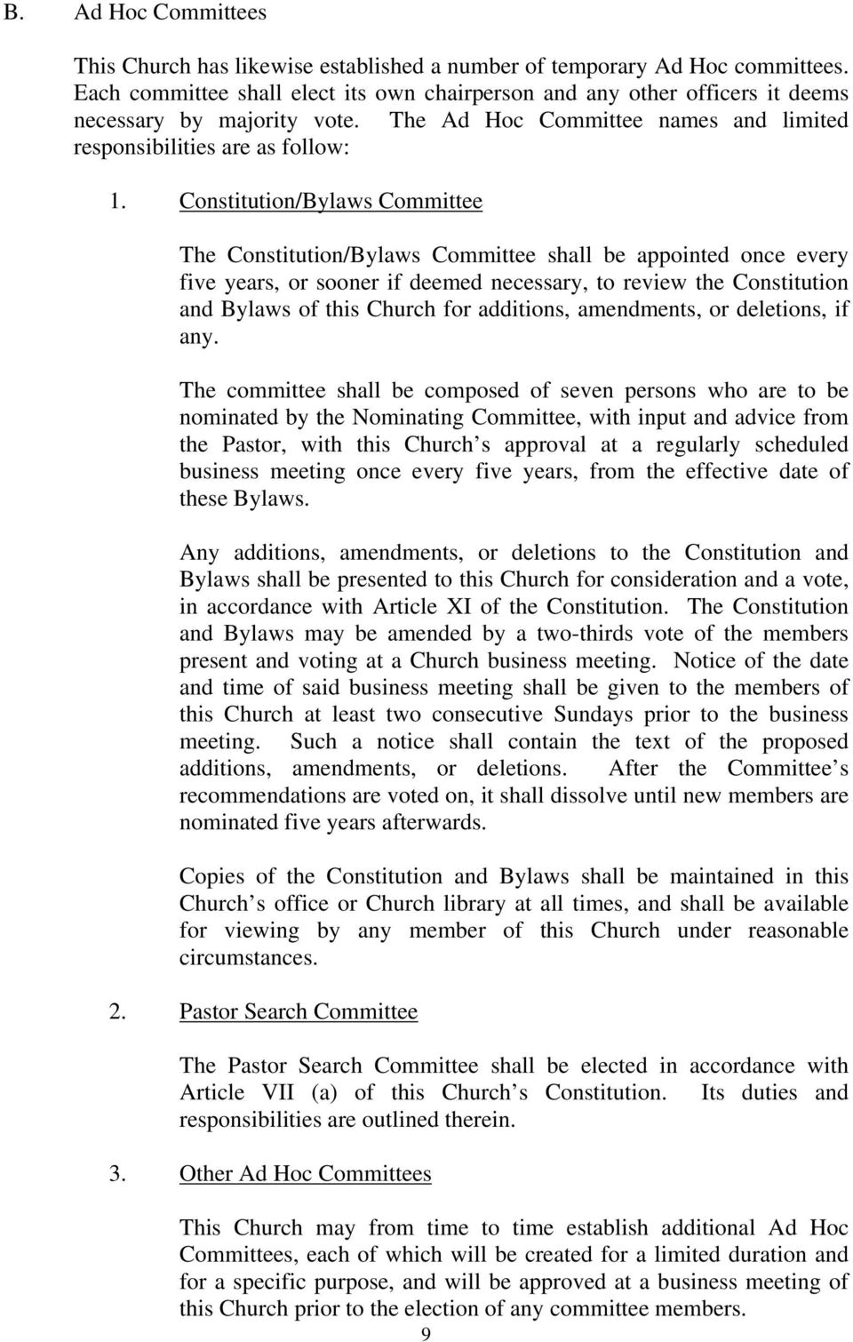 Constitution/Bylaws Committee The Constitution/Bylaws Committee shall be appointed once every five years, or sooner if deemed necessary, to review the Constitution and Bylaws of this Church for