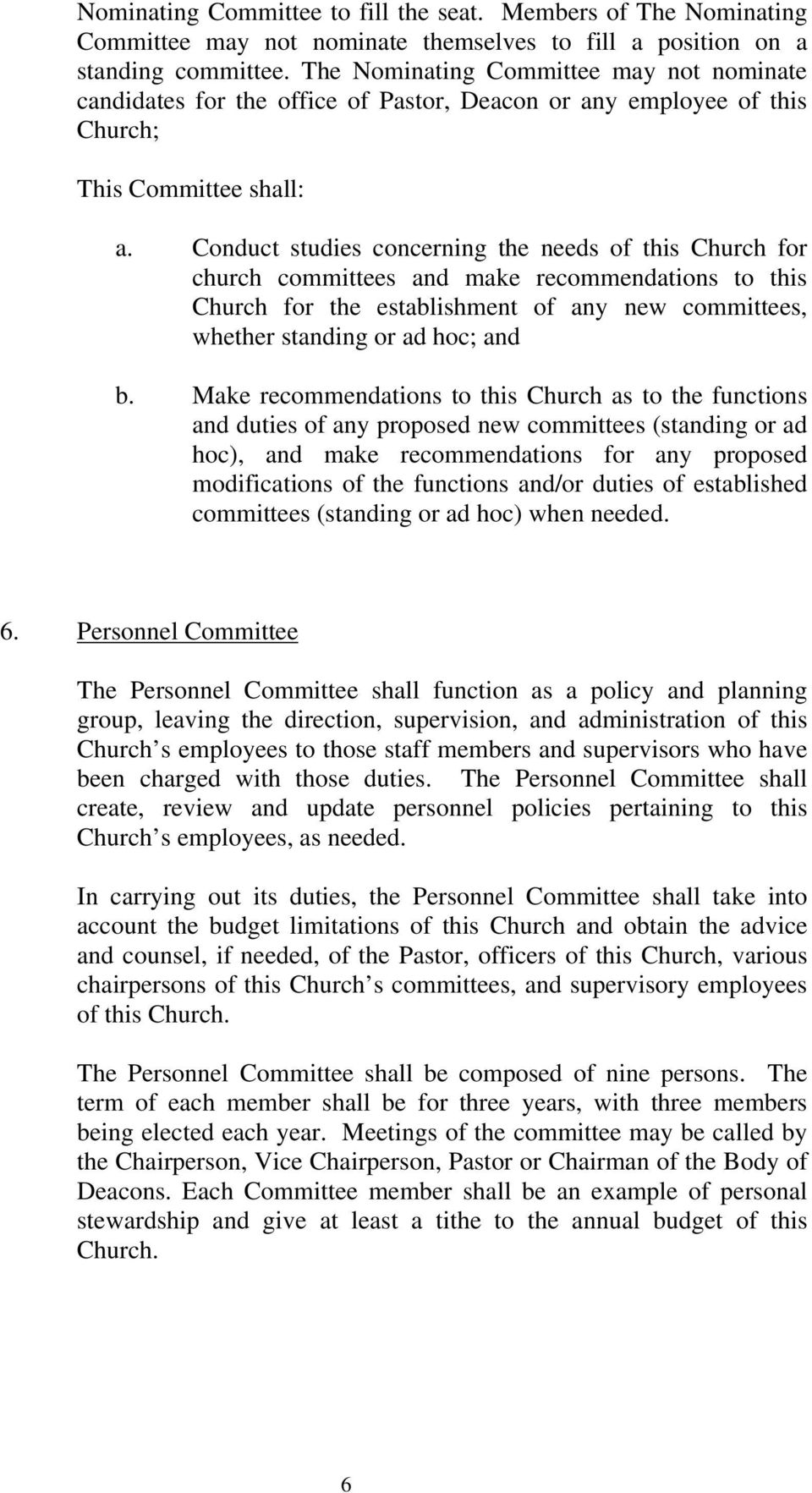 Conduct studies concerning the needs of this Church for church committees and make recommendations to this Church for the establishment of any new committees, whether standing or ad hoc; and b.