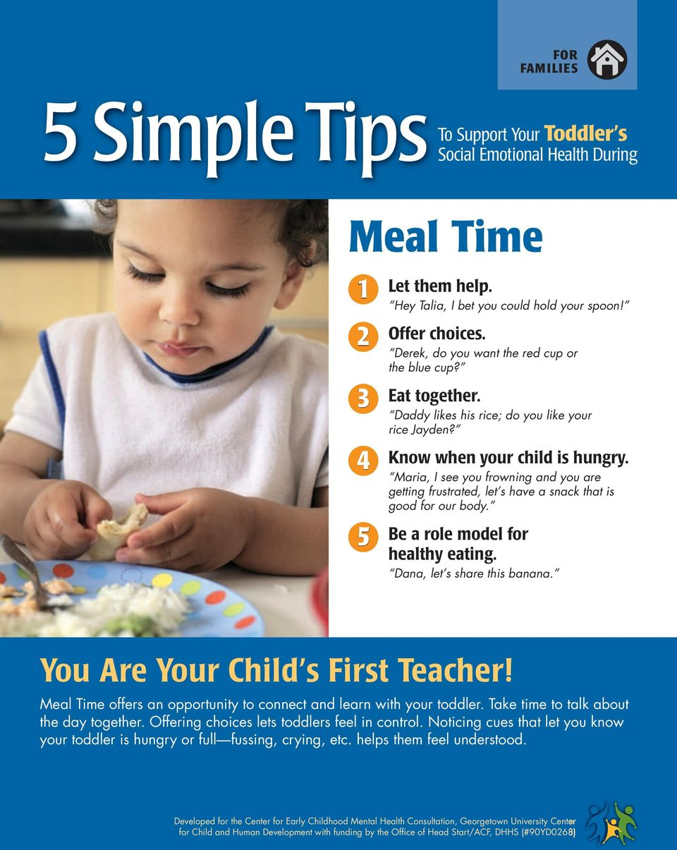 Dana, let s share this banana. Meal Time offers an opportunity to connect and learn with your toddler. Take time to talk about the day together.
