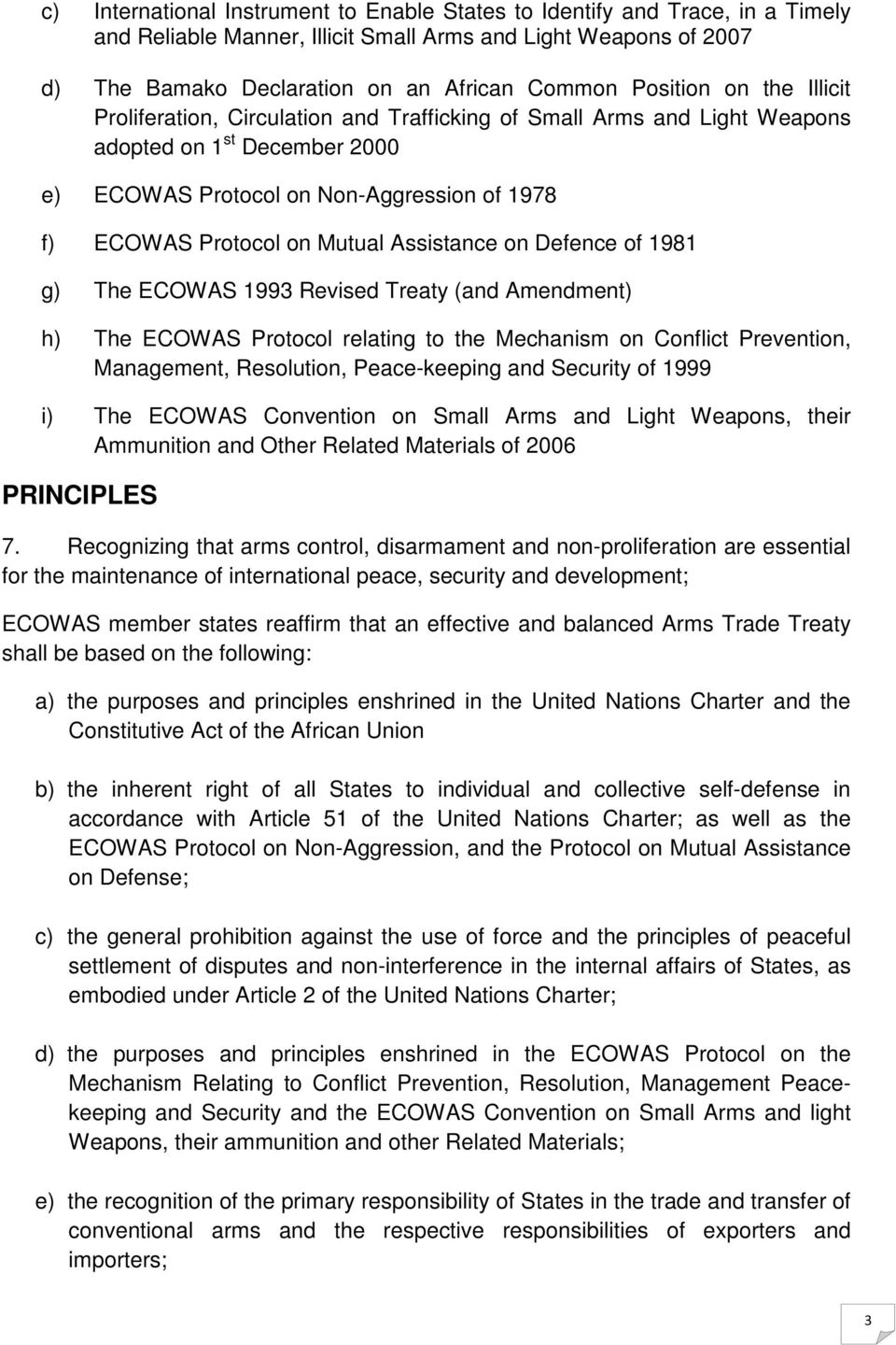 Mutual Assistance on Defence of 1981 g) The ECOWAS 1993 Revised Treaty (and Amendment) h) The ECOWAS Protocol relating to the Mechanism on Conflict Prevention, Management, Resolution, Peace-keeping