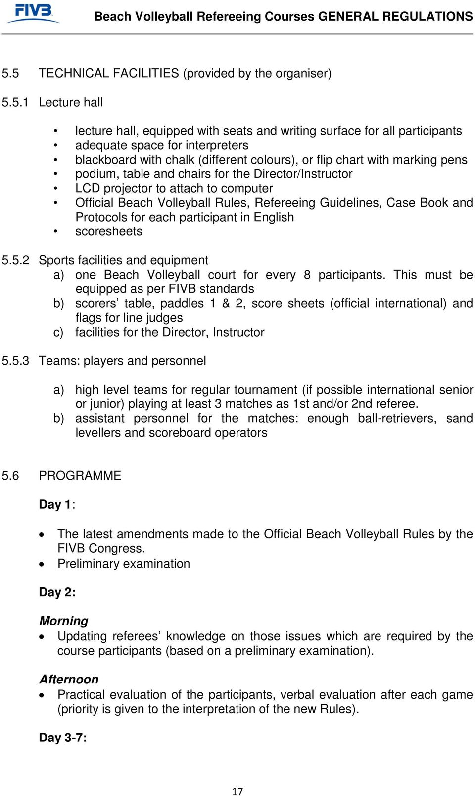 Guidelines, Case Book and Protocols for each participant in English scoresheets 5.5.2 Sports facilities and equipment a) one Beach Volleyball court for every 8 participants.