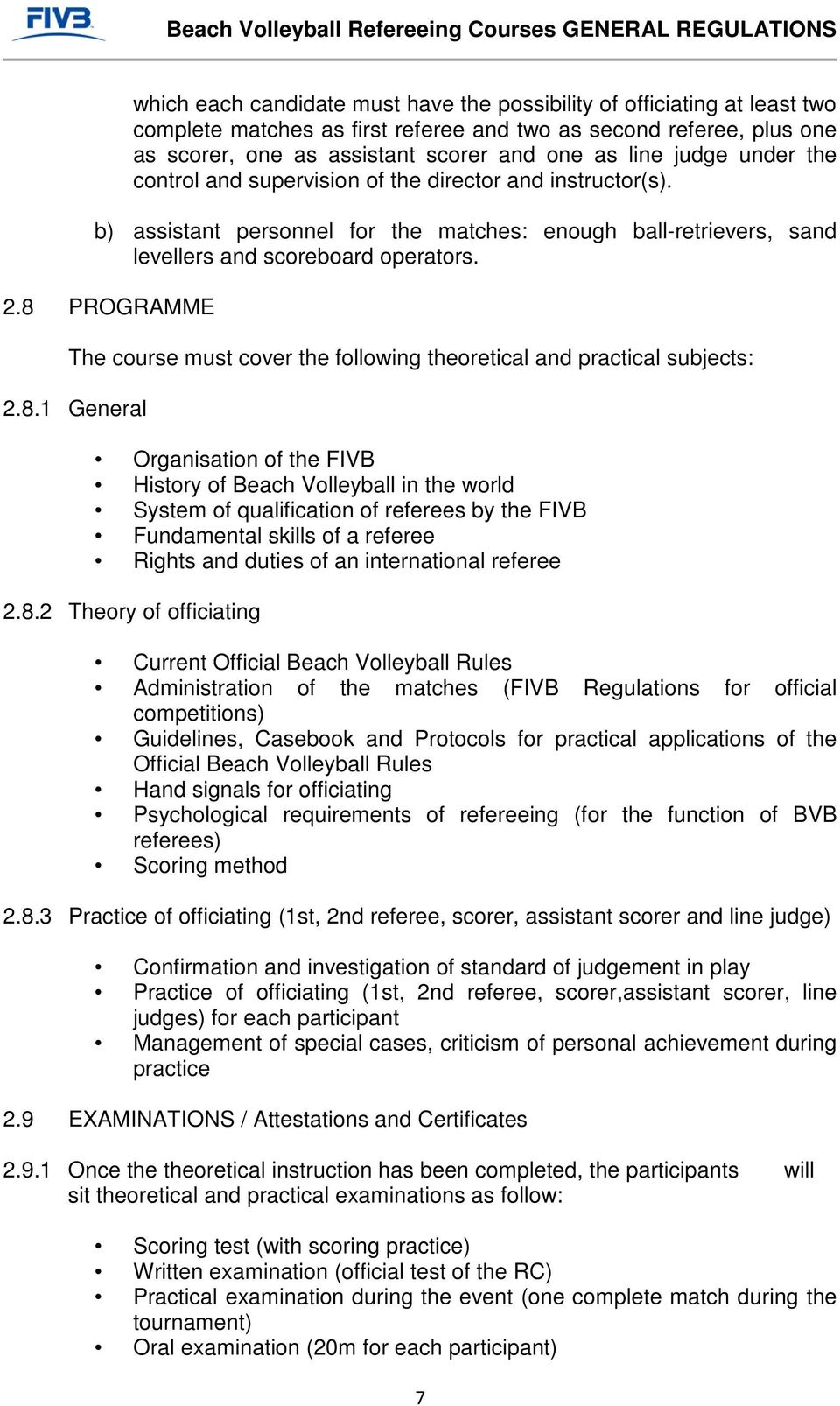 8 PROGRAMME The course must cover the following theoretical and practical subjects: 2.8.1 General Organisation of the FIVB History of Beach Volleyball in the world System of qualification of referees