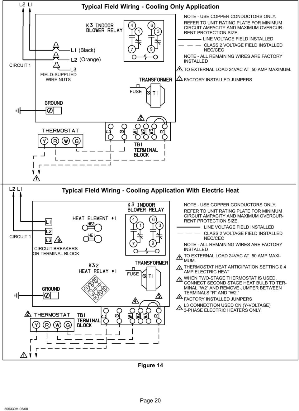 VOLTAGE FIELD INSTALLED CLASS 2 VOLTAGE FIELD INSTALLED NEC/CEC NOTE ALL  REMAINING WIRES ARE
