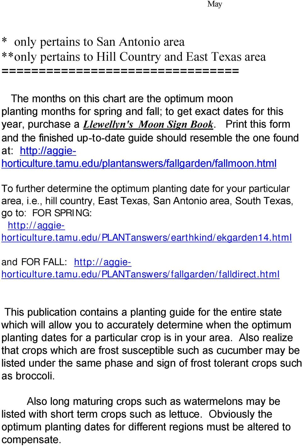 edu/plantanswers/fallgarden/fallmoon.html To further determine the optimum planting date for your particular area, i.e., hill country, East Texas, San Antonio area, South Texas, go to: FOR SPRING: http://aggiehorticulture.