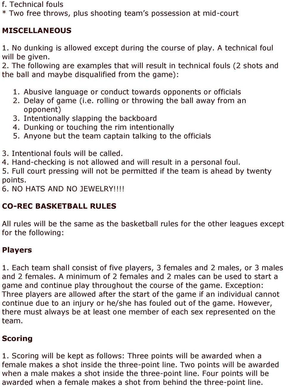 Delay of game (i.e. rolling or throwing the ball away from an opponent) 3. Intentionally slapping the backboard 4. Dunking or touching the rim intentionally 5.