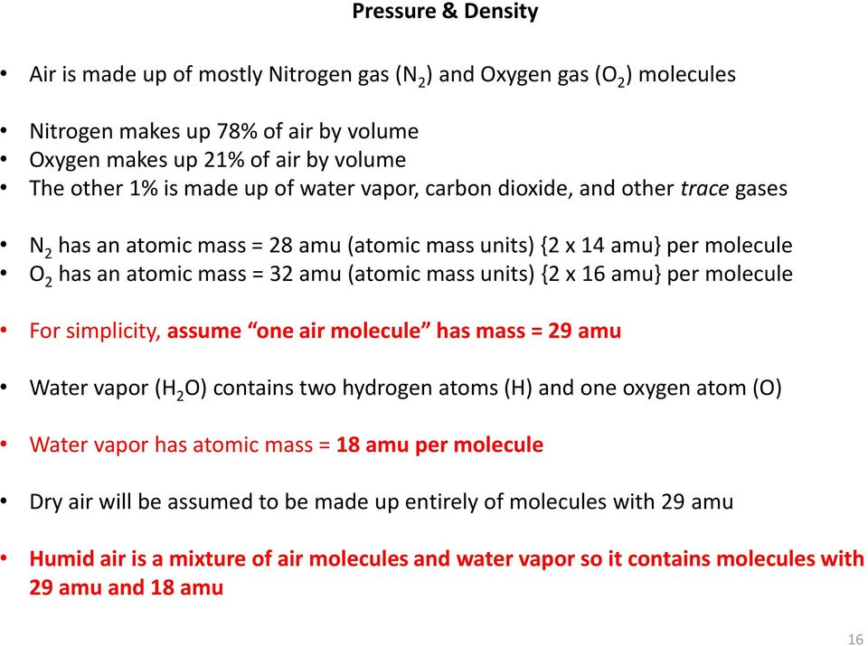 per molecule For simplicity, assume one air molecule has mass = 29 amu Water vapor (H 2 O) contains two hydrogen atoms (H) and one oxygen atom (O) Water vapor has atomic mass = 18 amu per