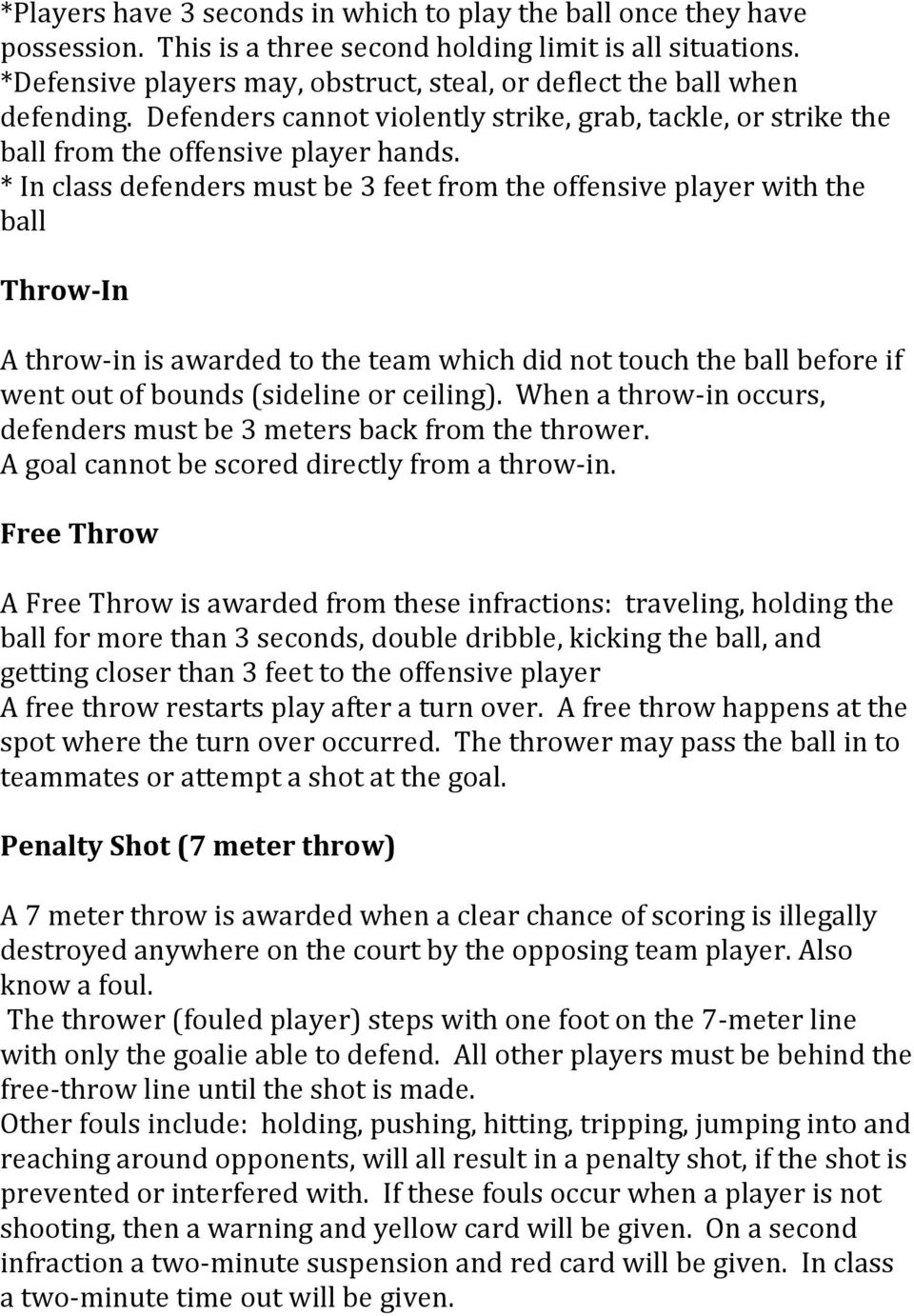 * In class defenders must be 3 feet from the offensive player with the ball Throw In A throw in is awarded to the team which did not touch the ball before if went out of bounds (sideline or ceiling).