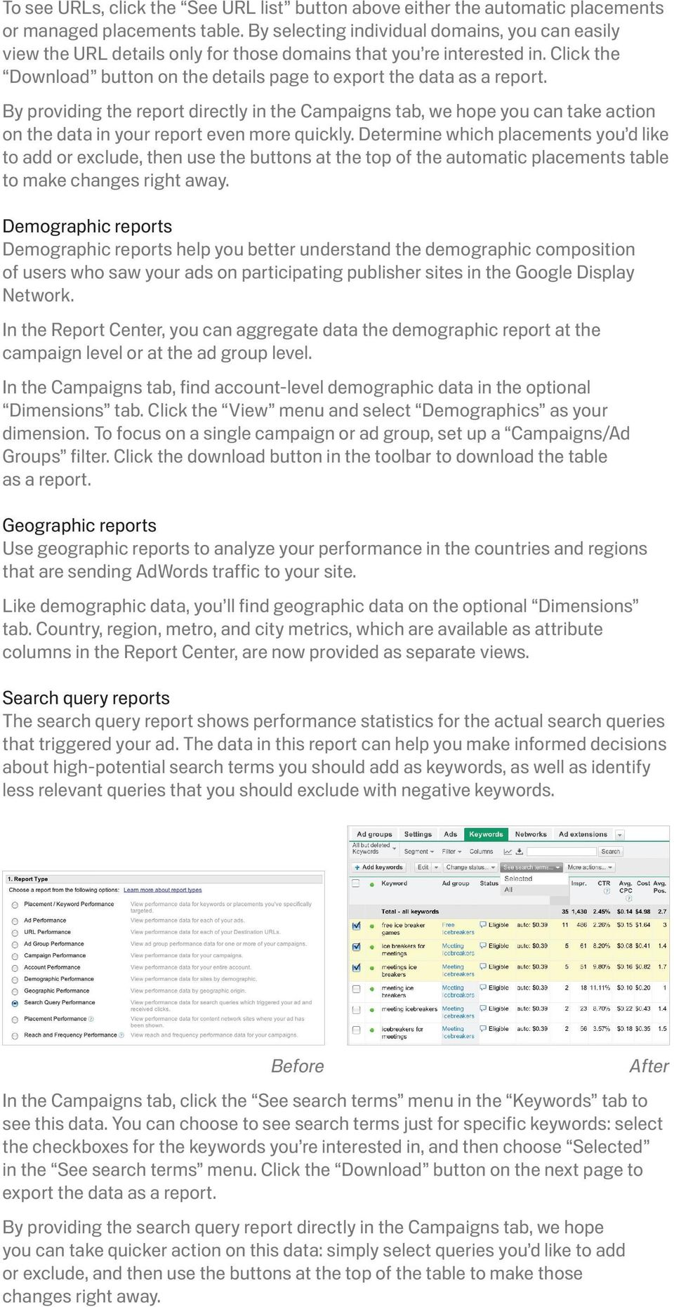 By providing the report directly in the Campaigns tab, we hope you can take action on the data in your report even more quickly.
