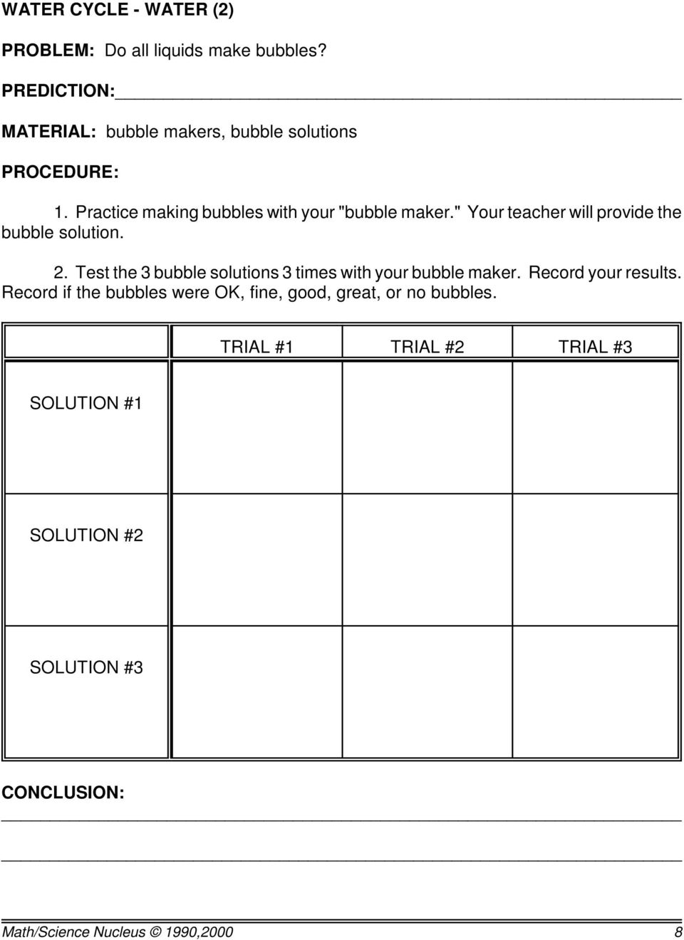 """ Your teacher will provide the bubble solution. 2. Test the 3 bubble solutions 3 times with your bubble maker."