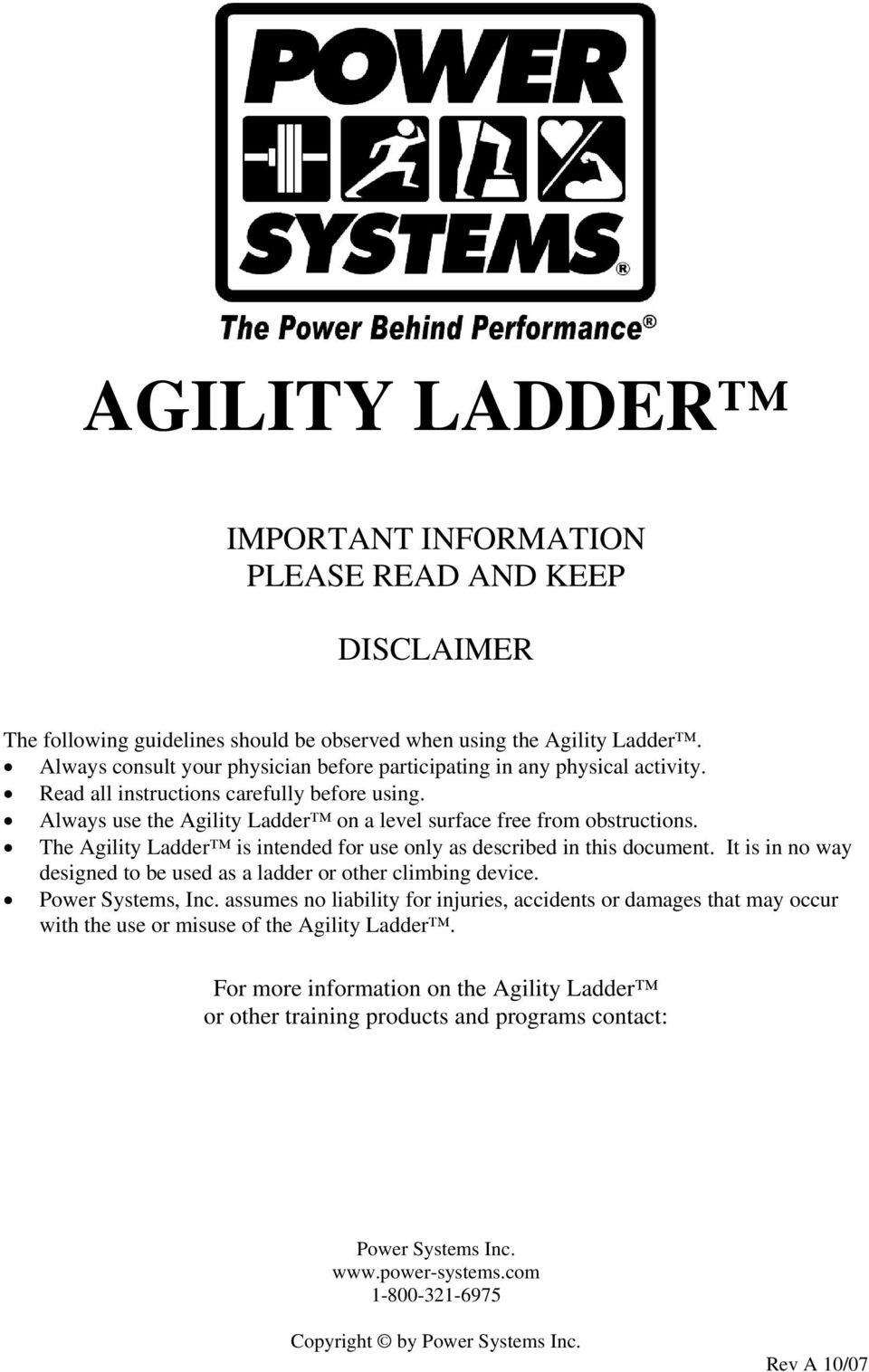 Always use the Agility Ladder on a level surface free from obstructions. The Agility Ladder is intended for use only as described in this document.