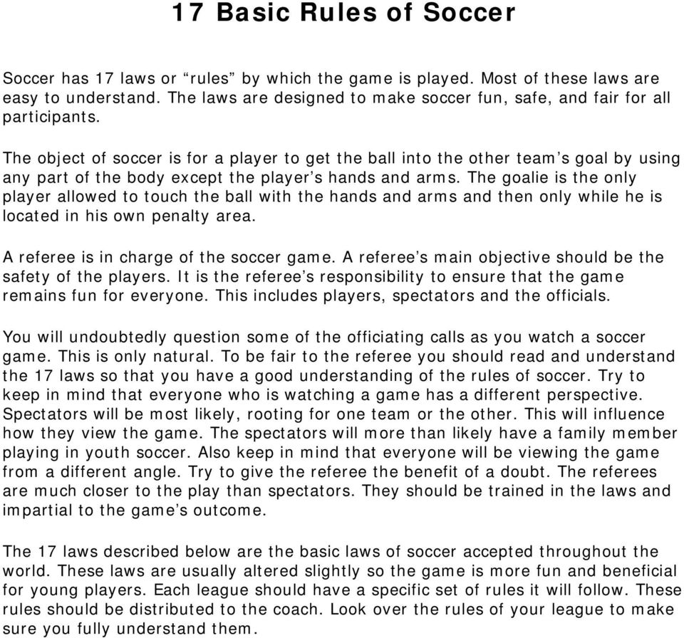 The object of soccer is for a player to get the ball into the other team s goal by using any part of the body except the player s hands and arms.
