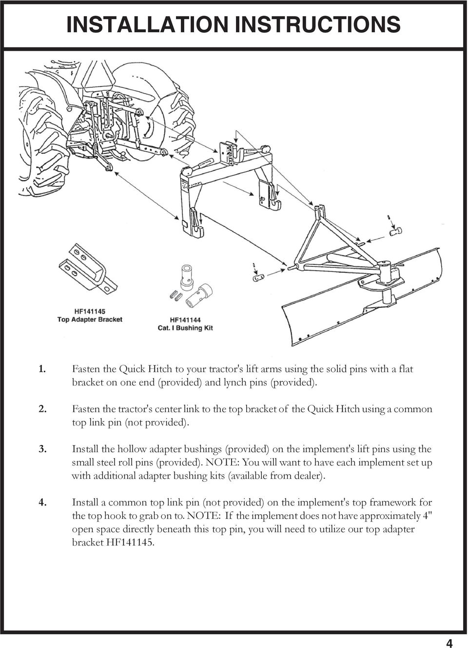 Install the hollow adapter bushings (provided) on the implement's lift pins using the small steel roll pins (provided).