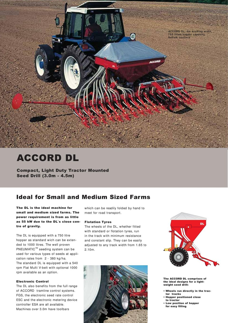 The DL is equipped with a 750 litre hopper as standard wich can be extended  to