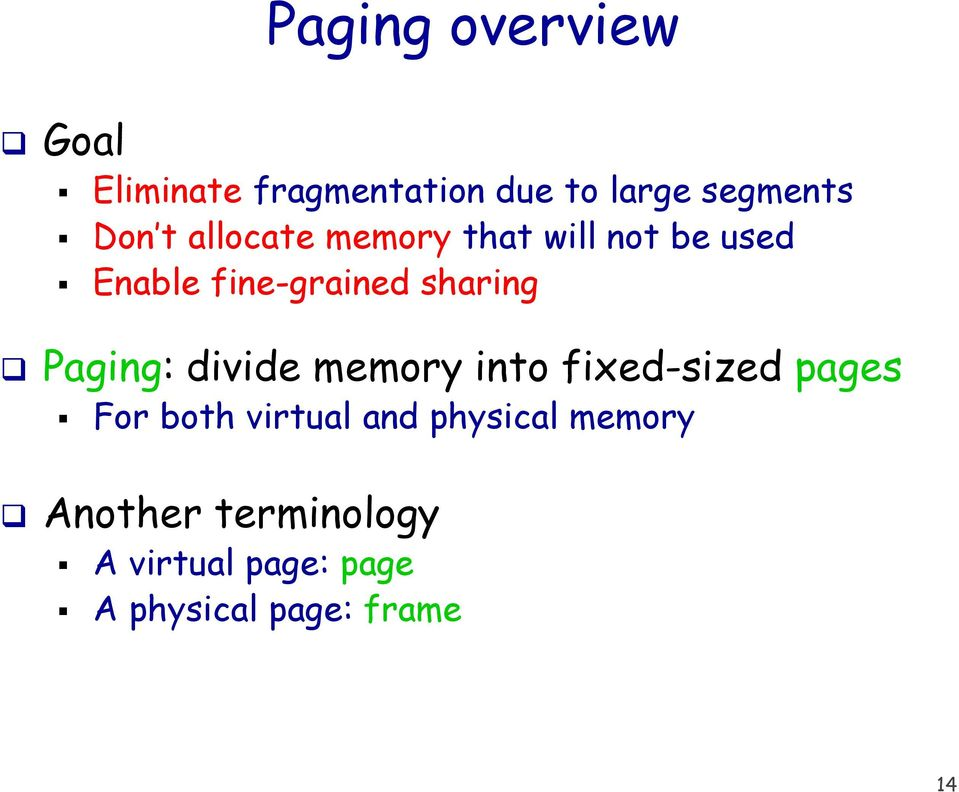 Paging: divide memory into fixed-sized pages For both virtual and