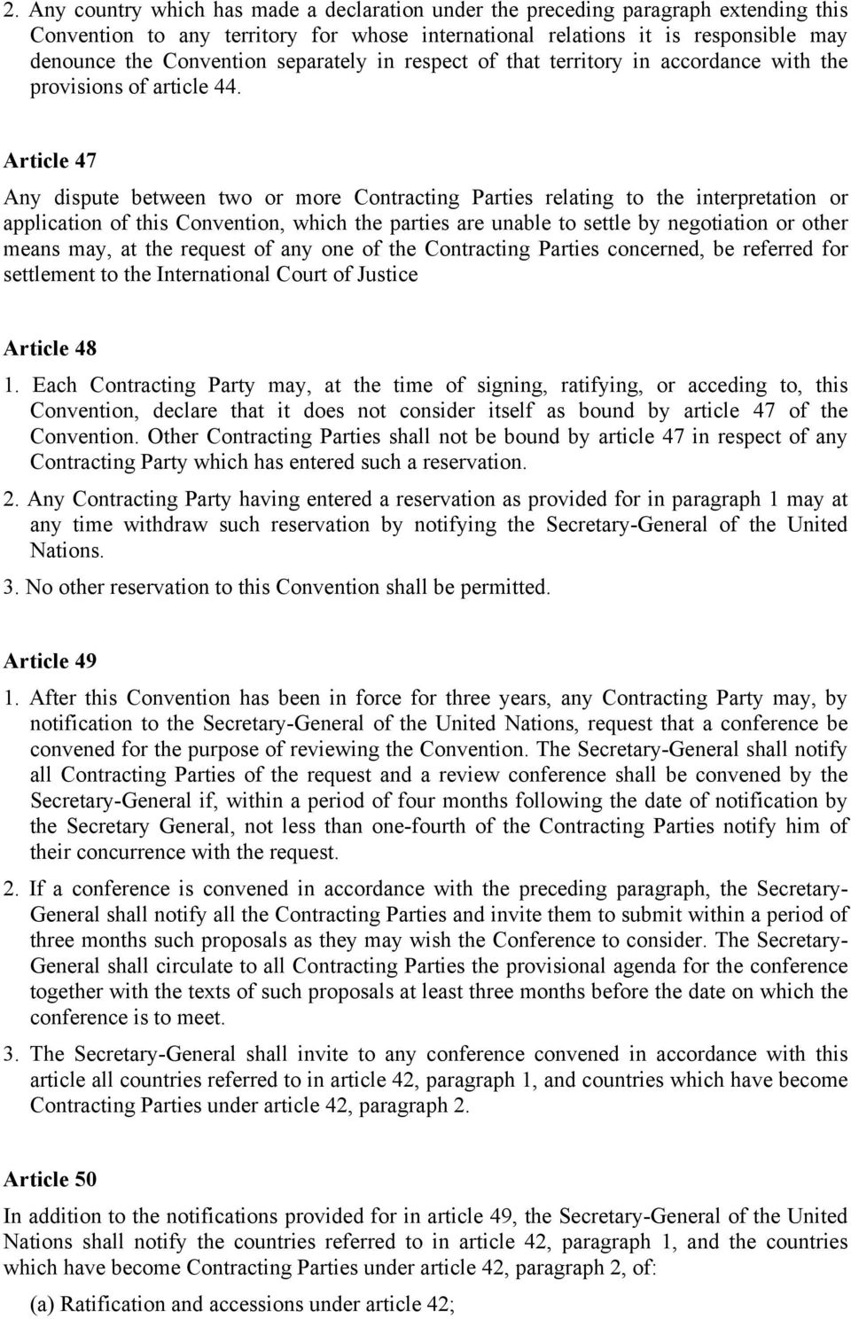 Article 47 Any dispute between two or more Contracting Parties relating to the interpretation or application of this Convention, which the parties are unable to settle by negotiation or other means