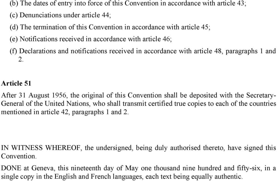 Article 51 After 31 August 1956, the original of this Convention shall be deposited with the Secretary- General of the United Nations, who shall transmit certified true copies to each of the
