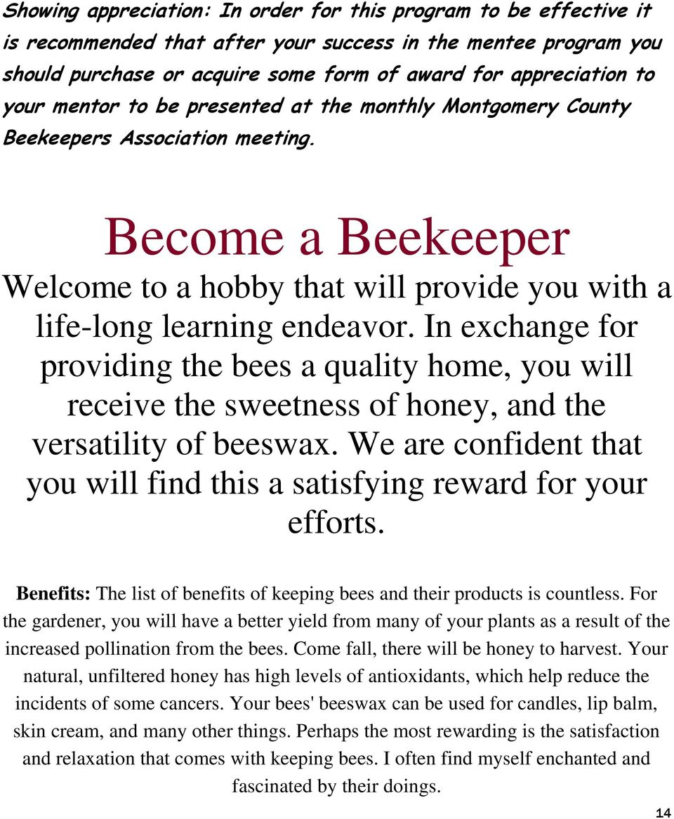 In exchange for providing the bees a quality home, you will receive the sweetness of honey, and the versatility of beeswax.