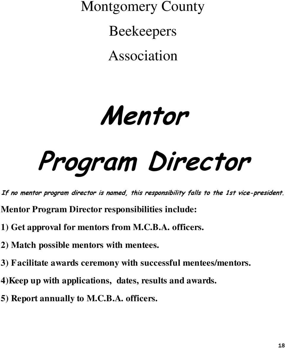 Mentor Program Director responsibilities include: 1) Get approval for mentors from M.C.B.A. officers.