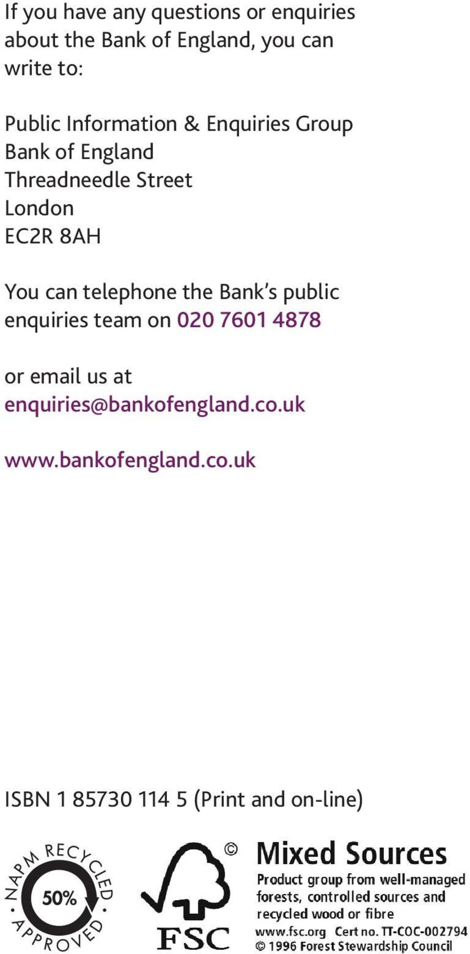 8AH You can telephone the Bank s public enquiries team on 020 7601 4878 or email us at