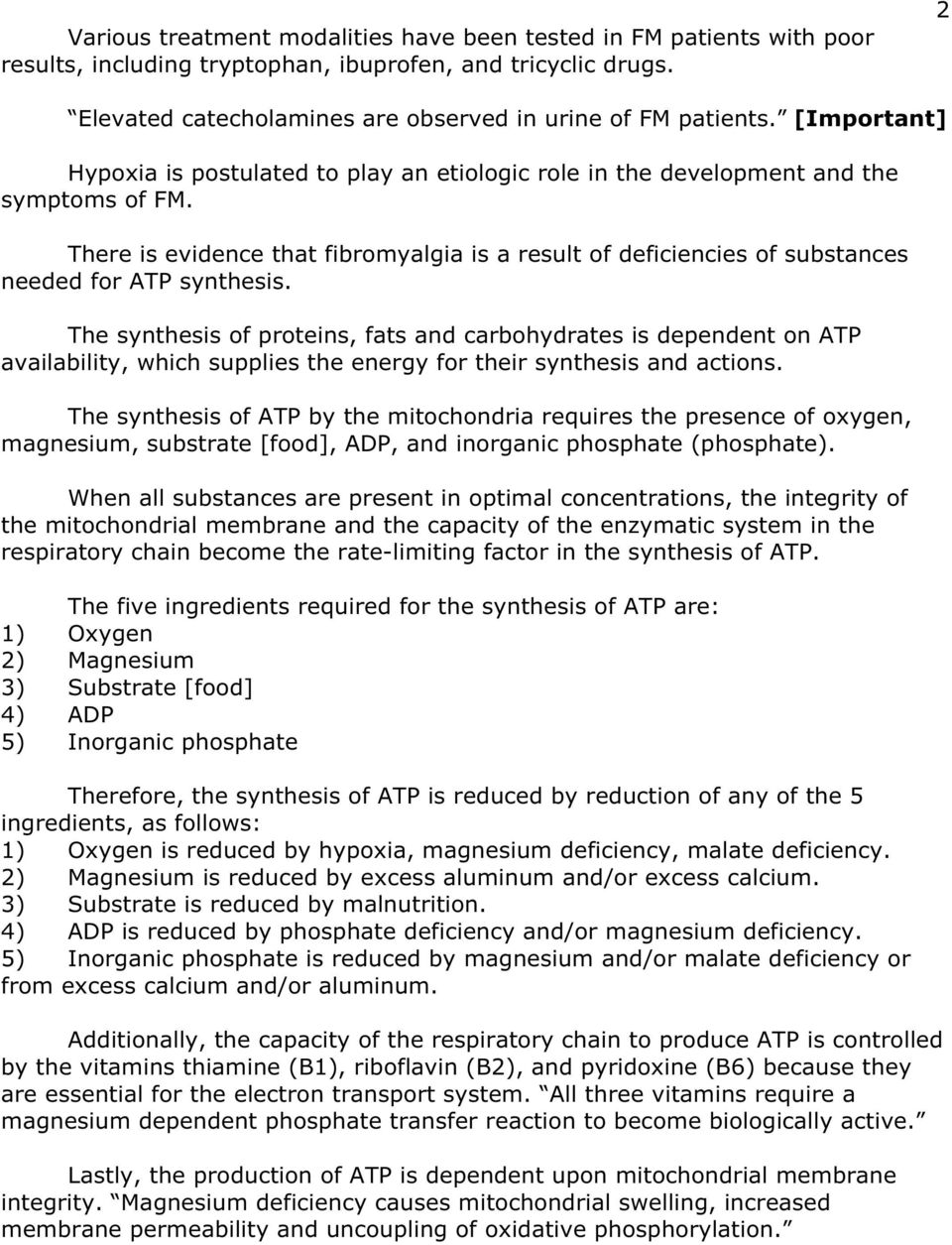 There is evidence that fibromyalgia is a result of deficiencies of substances needed for ATP synthesis.