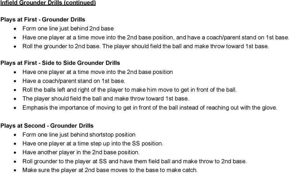 Plays at First - Side to Side Grounder Drills Have one player at a time move into the 2nd base position Have a coach/parent stand on 1st base.